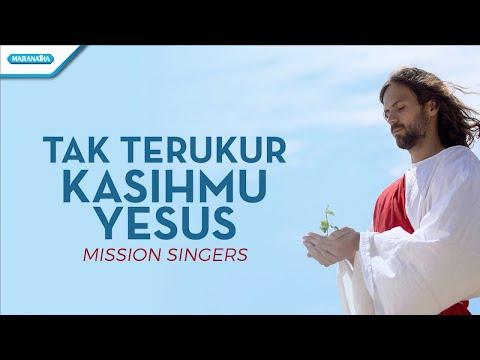 Tak Terukur KasihMu Yesus - Mission Singers (with lyric)