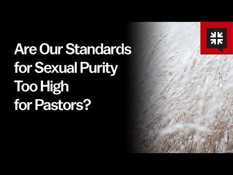 Are Our Standards for Sexual Purity Too High for Pastors? // Ask Pastor John