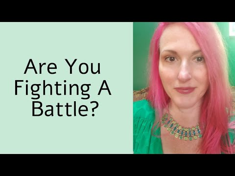 Are You Fighting A Battle?