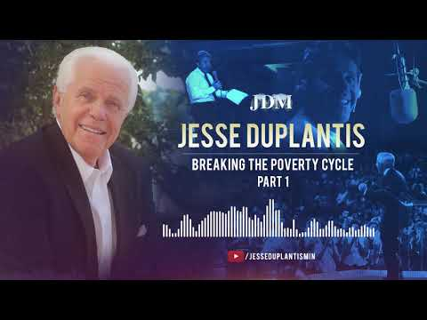 Breaking The Poverty Cycle Part 1  Jesse Duplantis