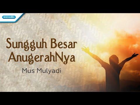 Sungguh Besar AnugerahNya - Mus Mulyadi (with lyric)