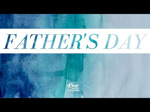 Father's Day  Roar Church Texarkana  6-16-2019