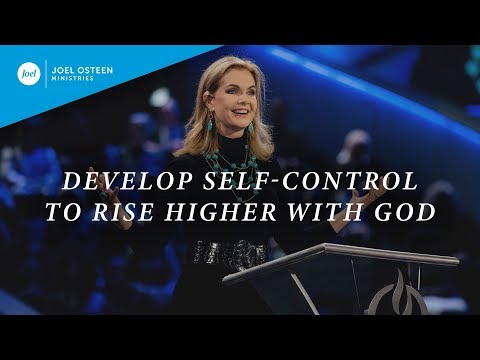 Develop Self-Control To Rise Higher With God  Victoria Osteen