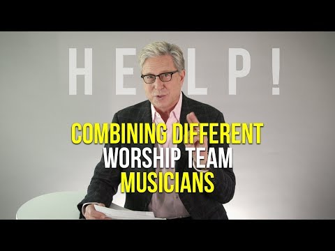 Help! Combining Different Worship Team Musicians