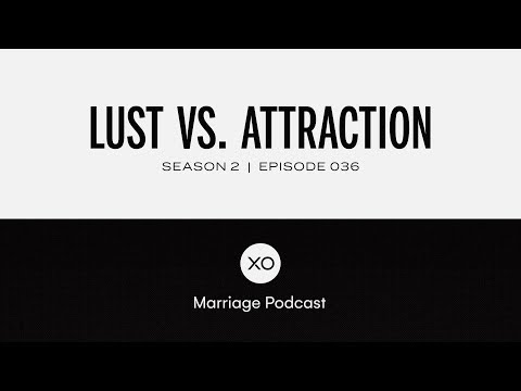 #36: Lust vs. Attraction  Season 2  XO Marriage Podcast