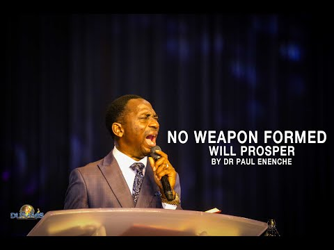No weapon formed will prosper. Dr Paul Enenche