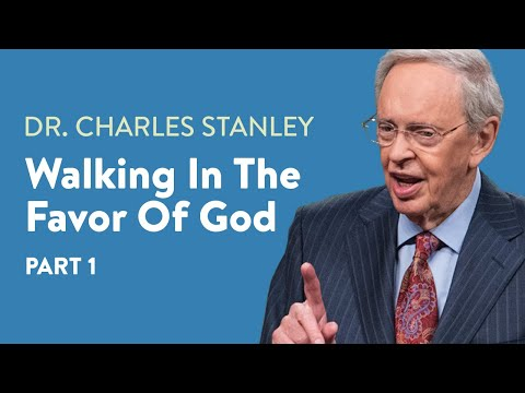 Walking In The Favor of God - Part 1  Dr. Charles Stanley