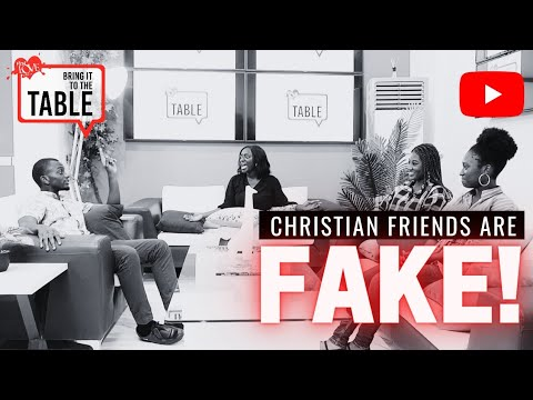 Bring It To The Table: Christian friends are fake!