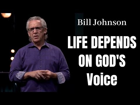 Bill Johnson:  Life Depends on Gods Voice