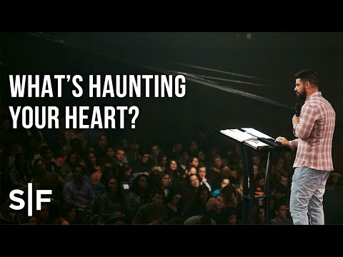 What's Haunting Your Heart?  Pastor Steven Furtick