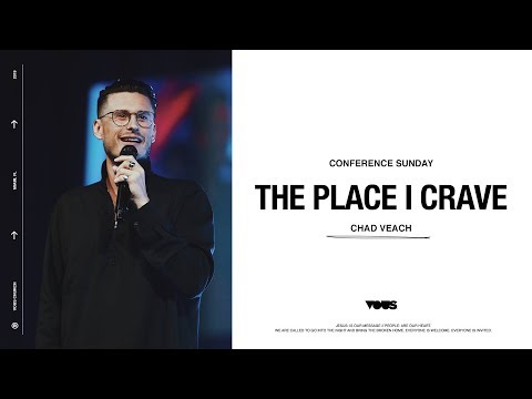 Chad Veach  Conference Sunday: The Place I Craved