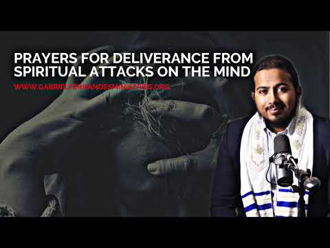 SPECIAL PRAYERS FOR DELIVERANCE FROM SPIRITUAL ATTACKS ON THE MIND BY EVANGELIST GABRIEL FERNANDES