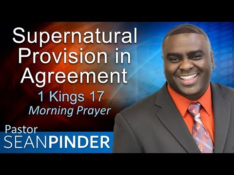 SUPERNATURAL PROVISION IN AGREEMENT - 1 KINGS 17 - MORNING PRAYER  PASTOR SEAN PINDER