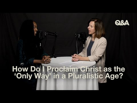 Jackie Hill Perry and Jen Pollock  How Do I Proclaim Jesus as the Only Way in a Pluralistic Age?