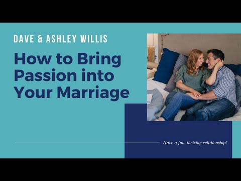 Ways to Bring Passion into Your Marriage  Dave and Ashley Willis