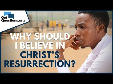 Why should I believe in Christs resurrection?  GotQuestions.org