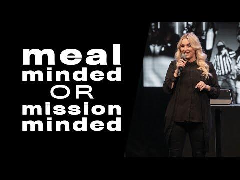 Meal Minded or Mission Minded // Pastor Charla Turner