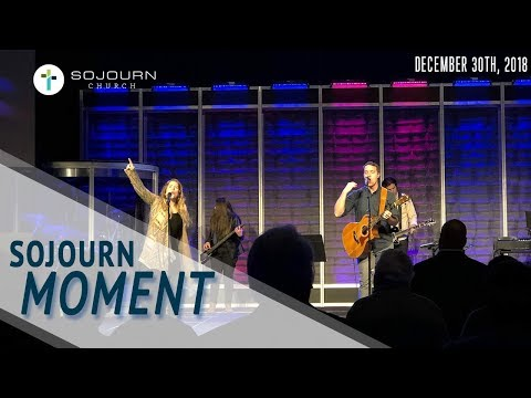 Sojourn Worship Moment  December 30th, 2018  Sojourn Church Carrollton Texas