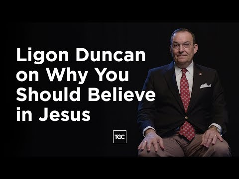 Ligon Duncan on Why You Should Believe in Jesus
