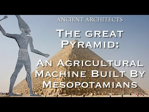 The Great Pyramid of Egypt: A Mesopotamian Agricultural Machine | Ancient Architects - UCscI4NOggNSN-Si5QgErNCw