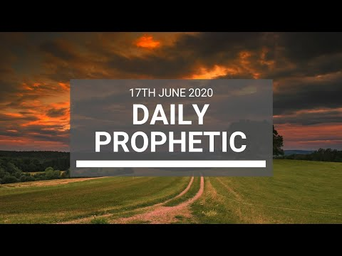 Daily Prophetic 17 June 2020 6 of 7