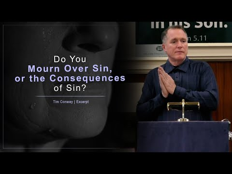 Do You Mourn Over Sin, or the Consequences of Sin? - Tim Conway