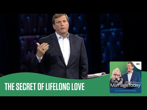 The Secret of Lifelong Love  The MarriageToday Podcast  Jimmy and Karen Evans