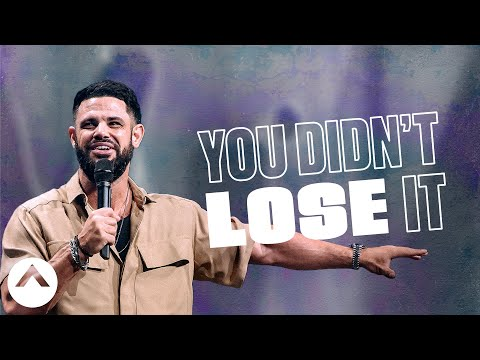 You Didnt Lose It  Pastor Steven Furtick  Elevation Church