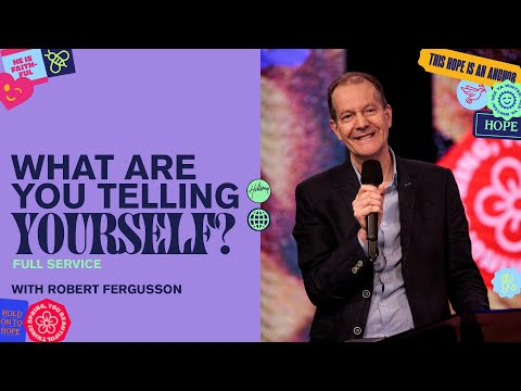 What are you telling yourself?  Robert Fergusson  Hillsong Church Online