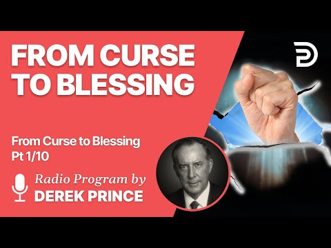 From Curse To Blessing  Pt 1 of 10 - Christ Was Made a Curse - Derek Prince
