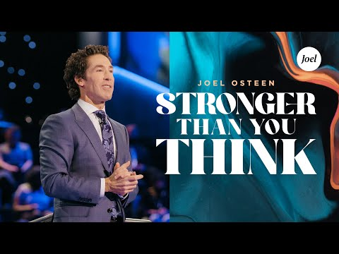 Stronger Than You Think  Joel Osteen