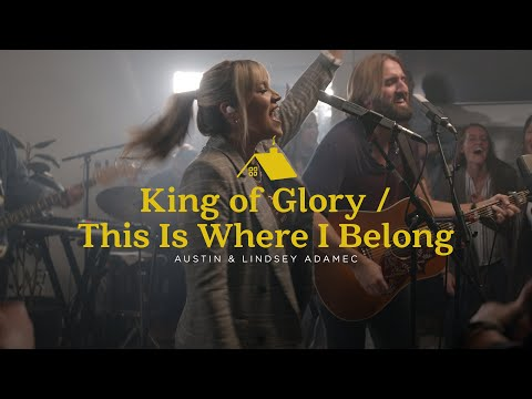 King of Glory / This Is Where I Belong - (Official Live Video) - Austin & Lindsey Adamec