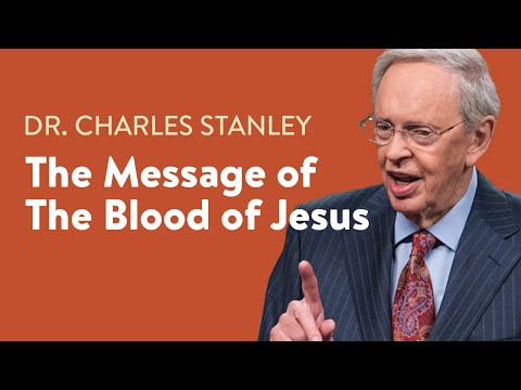 The Message of the Blood of Jesus  Dr. Charles Stanley