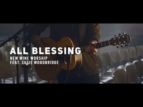 New Wine Worship Feat. Susie Woodbridge - All Blessing (Official Acoustic Video)