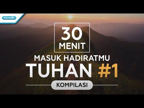 30 Menit Masuk HadiratMu Tuhan #1 - Kompilasi - Various Artist (video lyric)
