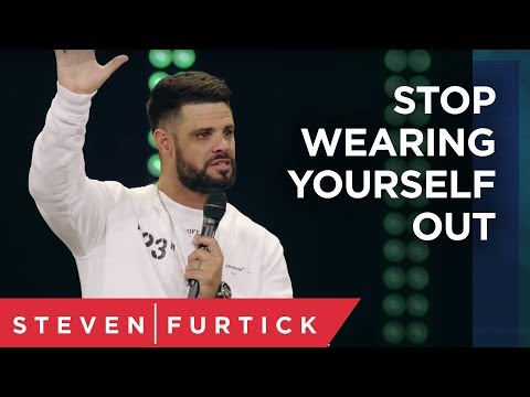 Stop Wearing Yourself Out  Pastor Steven Furtick
