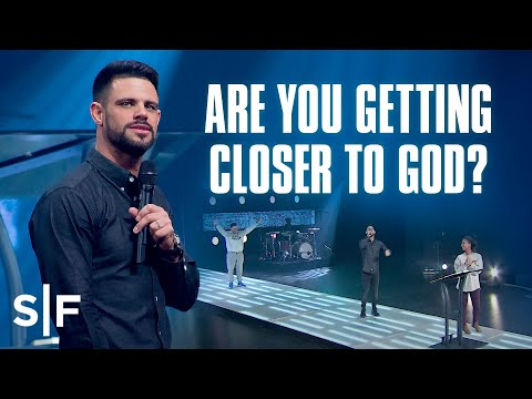 Are You Getting Closer to God?  Steven Furtick
