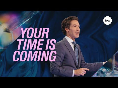 Your Time Is Coming  Joel Osteen