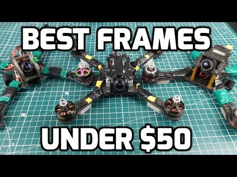 Best FPV Drone Quadcopter Frames Under $50 // Your Request - UC3c9WhUvKv2eoqZNSqAGQXg
