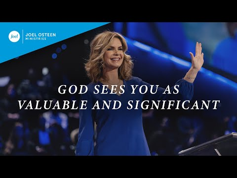 God Sees You As Valuable and Significant  Victoria Osteen