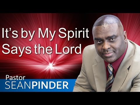 IT'S BY MY SPIRIT SAYS THE LORD - BIBLE PREACHING  PASTOR SEAN PINDER
