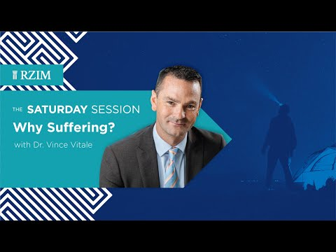 Why Suffering?  Dr. Vince Vitale  The Saturday Session  RZIM