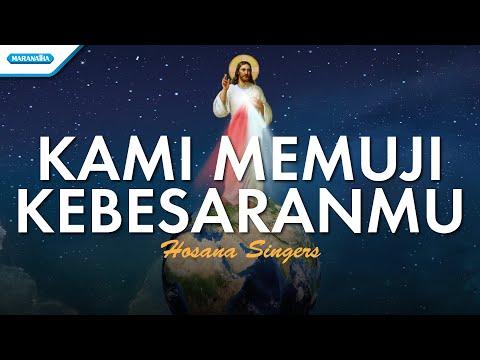 Kami Memuji KebesaranMu - Hosana Singers (with lyric)