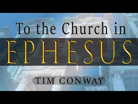 To the Church in Ephesus - Tim Conway