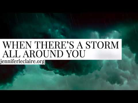 When There's a Storm All Around You  Jennifer LeClaire