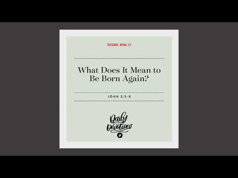 What Does It Mean to Be Born Again?  Daily Devotional