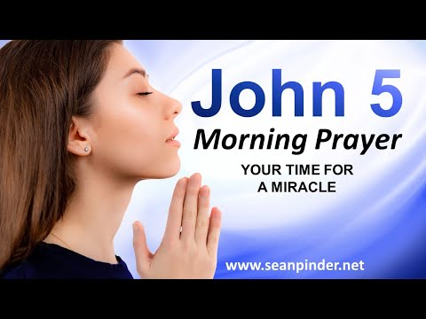 John 5 - Your TIME for a MIRACLE - Morning Prayer