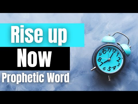 Prophetic Word - RISE UP NOW