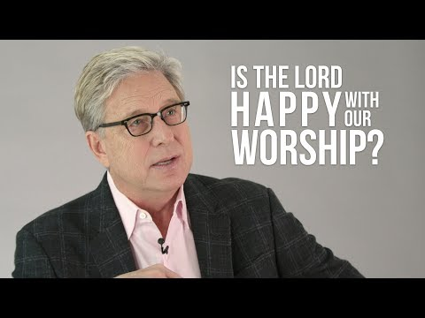 Is The Lord Happy With Our Worship?