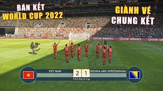 PES 19 | FIFA WORLD CUP 2022 | BÁN KẾT | VIET NAM vs BOSNIA - Giấc mơ Bóng Đá VIỆT NAM